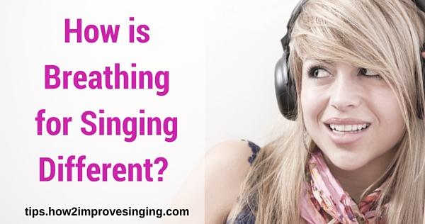 breathing for singing is different from breathing at rest