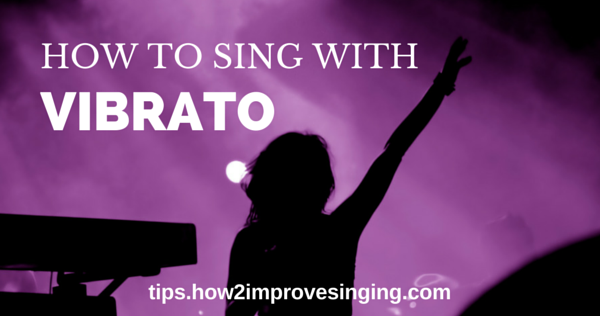 How to Sing with Vibrato