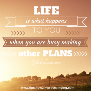 Life is what happens to you when you are busy making other plans