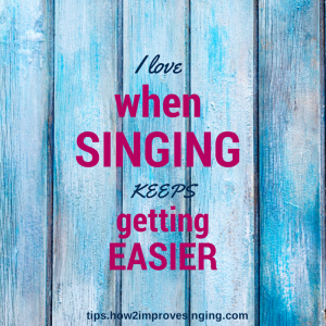 I love when singing keeps getting easier