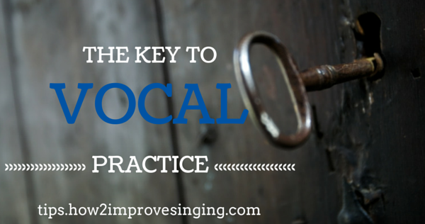 The Key to Vocal Practice blog post