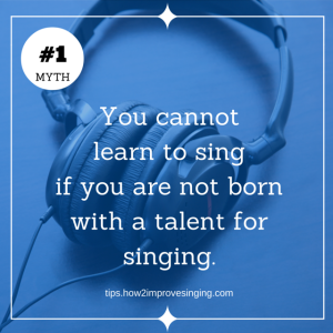 singing myth - you cannot learn to sing if you are not born with a talent