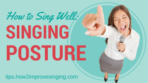 How to sing well - singing posture
