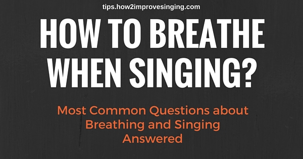 how to breathe when singing