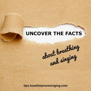 uncover the facts about breathing and singing