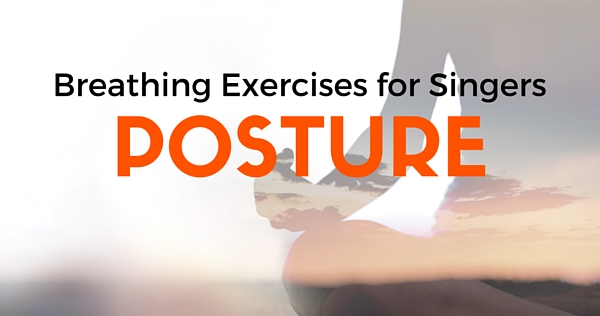 breathing exercises for singing: posture