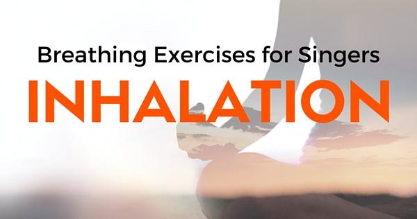 breathing exercises for singing: inhalation