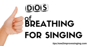 dos of breathing for singing