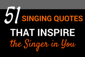 51 singing quotes that inspire the singer in you