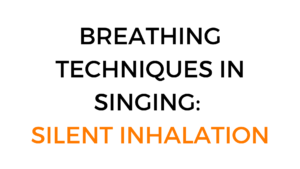silent inhalation - breathing techniques for singing